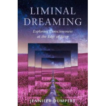 Liminal Dreaming: Exploring Consciousness at the Edges of Sleep by Jennifer Dumpert, 9781623173043