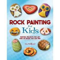 Rock Painting for Kids: Painting Projects for Rocks of Any Kind You Can Find by Lin Wellford, 9781631582950