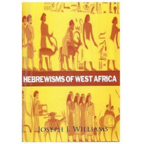Hebrewisms of West Africa by Joseph J Williams, 9781631825910