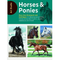 Art Studio: Horses & Ponies: More than 50 projects and techniques for drawing and painting horses and ponies in pencil, acrylic, watercolor, and more! by Walter Foster Creative Team, 9781633226951