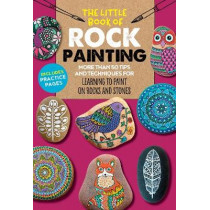 The Little Book of Rock Painting: More than 50 tips and techniques for learning to paint colorful designs and patterns on rocks and stones by F. Sehnaz Bac, 9781633227316