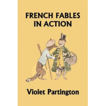 French Fables in Action (Yesterday's Classics) by Violet Partington, 9781633340985