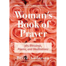 The Woman's Book of Prayer: 365 Blessings, Poems and Meditations by Becca Anderson, 9781633537774