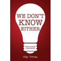 We Don't Know Either: Trivia Night Done Right by City Trivia, 9781633538429