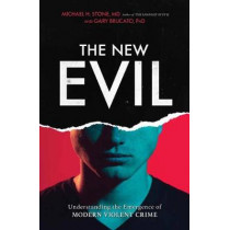 The New Evil: Understanding the Emergence of Modern Violent Crime by Michael H. Stone, MD, 9781633885325
