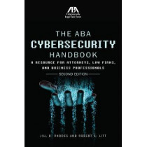 The ABA Cybersecurity Handbook: A Resource for Attorneys, Law Firms, and Business Professionals by Jill D Rhodes, 9781634259798