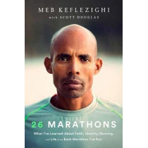 26 Marathons: What I've Learned About Faith, Identity, Running, and Life From Each Marathon I've Run by Meb Keflezighi, 9781635652888