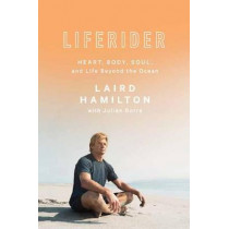 Liferider: Heart, Body, Soul, and Life Beyond the Ocean by Laird Hamilton, 9781635652901
