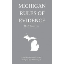 Michigan Rules of Evidence; 2018 Edition by Michigan Legal Publishing Ltd, 9781640020306