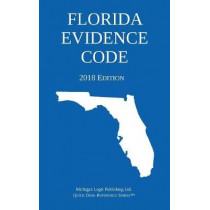 Florida Evidence Code; 2018 Edition by Michigan Legal Publishing Ltd, 9781640020344