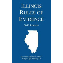 Illinois Rules of Evidence; 2018 Edition by Michigan Legal Publishing Ltd, 9781640020351