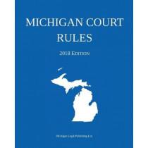 Michigan Court Rules; 2018 Edition by Michigan Legal Publishing Ltd, 9781640020429