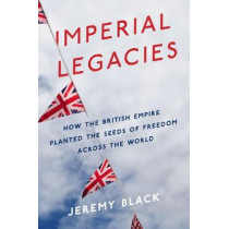 Imperial Legacies: The British Empire Around the World by Jeremy Black, 9781641770385