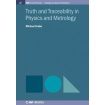 Truth and Traceability in Physics and Metrology by Michael Grabe, 9781643270937