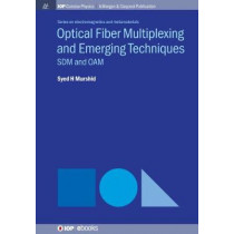 Optical Fiber Multiplexing and Emerging Techniques: SDM and OAM by Syed H. Murshid, 9781681745688