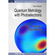 Quantum Metrology with Photoelectrons, Volume I: Foundations by Paul Hockett, 9781681746852