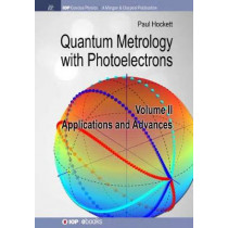 Quantum Metrology with Photoelectrons, Volume II: Applications and Advances by Paul Hockett, 9781681746890