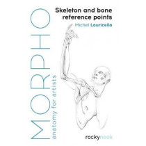 Morpho: Skeleton and Bone Reference Points: Anatomy for Artists by Michel Lauricella, 9781681984520