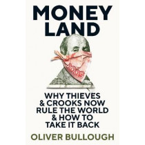 Moneyland: Why Thieves And Crooks Now Rule The World And How To Take It Back by Oliver Bullough, 9781781257937
