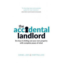 The Accidental Landlord: The keys to letting out your own property with complete peace of mind by Daniel Lees, 9781781332108