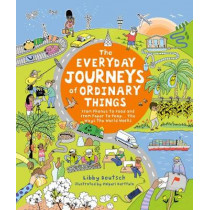 The Everyday Journeys of Ordinary Things: From Phones to Food and From Paper to Poo... The Ways the World Works by Stella Gurney, 9781782406358