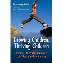 Growing Children, Thriving Children: Raising 7 to 12 Year Olds With Confidence and Awareness by Lou Harvey-Zahra, 9781782505662