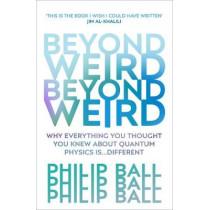 Beyond Weird by Philip Ball, 9781784706081
