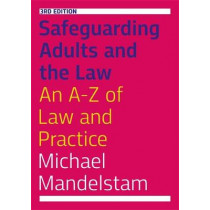 Safeguarding Adults and the Law, Third Edition: An A-Z of Law and Practice by Michael Mandelstam, 9781785922251