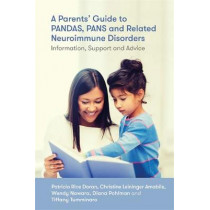 A Parents' Guide to PANDAS, PANS, and Related Neuroimmune Disorders: Information, Support, and Advice by Patricia Rice Doran, 9781785927683