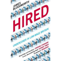 Hired: Six Months Undercover in Low-Wage Britain by James Bloodworth, 9781786490162