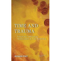 Time and Trauma: Thinking Through Heidegger in the Thirties by Richard Polt, 9781786610492