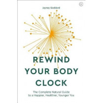 Rewind Your Body Clock: The Complete Natural Guide to a Happier, Healthier, Younger You by Jayney Goddard, 9781786782168