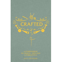 Crafted: A compendium of crafts: new, old and forgotten by Sally Coulthard, 9781787132566