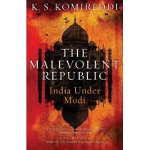 Malevolent Republic : A Short History of the New India by K. S. Komireddi , 9781787380059