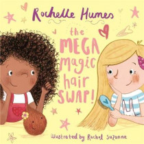The Mega Magic Hair Swap!: The debut book from TV personality, Rochelle Humes by Rochelle Humes, 9781787413757