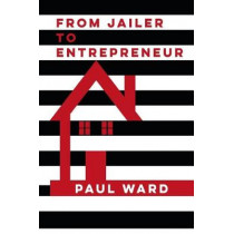From Jailer to Entrepreneur by Paul Michael Ward, 9781788087759