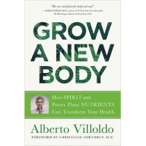 Grow a New Body: How Spirit and Power Plant Nutrients Can Transform Your Health by Alberto Villoldo, 9781788172059