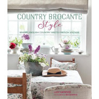 Country Brocante Style: Where English Country Meets French Vintage by Lucy Haywood, 9781788790789