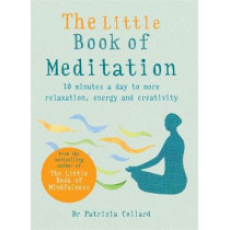 The Little Book of Meditation: 10 minutes a day to more relaxation, energy and creativity by Dr Patrizia Collard, 9781856753982