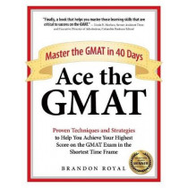 Ace the GMAT: Master the GMAT in 40 Days by Brandon Royal, 9781897393550