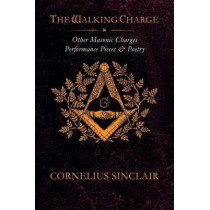 The Walking Charge and other Masonic Performance Pieces by Cornelius Sinclair, 9781909602250
