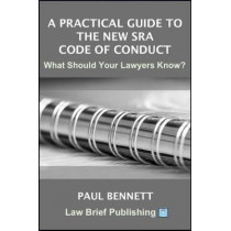 A Practical Guide to the New SRA Code of Conduct: What Should Your Lawyers Know? by Paul Bennet, 9781911035589