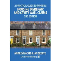 A Practical Guide to Running Housing Disrepair and Cavity Wall Claims: 2nd Edition by Andrew Mckie, 9781911035701