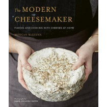 The Modern Cheesemaker: Making and cooking with cheeses at home by Morgan McGlynn, 9781911127871