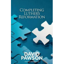 Completing Luther's Reformation by David Pawson, 9781911173267