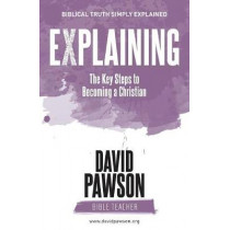 EXPLAINING The Key Steps to Becoming a Christian by David Pawson, 9781911173281