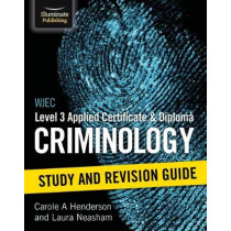WJEC Level 3 Applied Certificate and Diploma Criminology: Study and Revision Guide by Carole A Henderson, 9781911208969