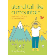Stand Tall Like a Mountain: Mindfulness and Self-Care for Children and Parents by Suzy Reading, 9781912023950