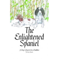 The Enlightened Spaniel: A Dog's Quest to be a Buddhist by Gary Heads, 9781916446809