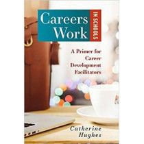 Careers Work in Schools: A Primer for Career Development Facilitators by Catherine Hughes, 9781922117953